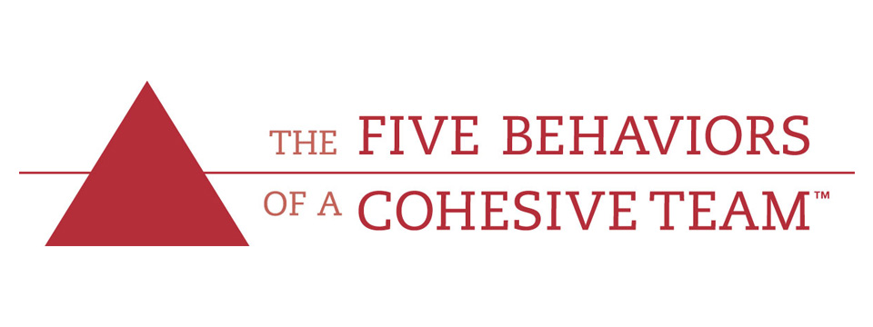 The Five Behaviors of a Cohesive Team