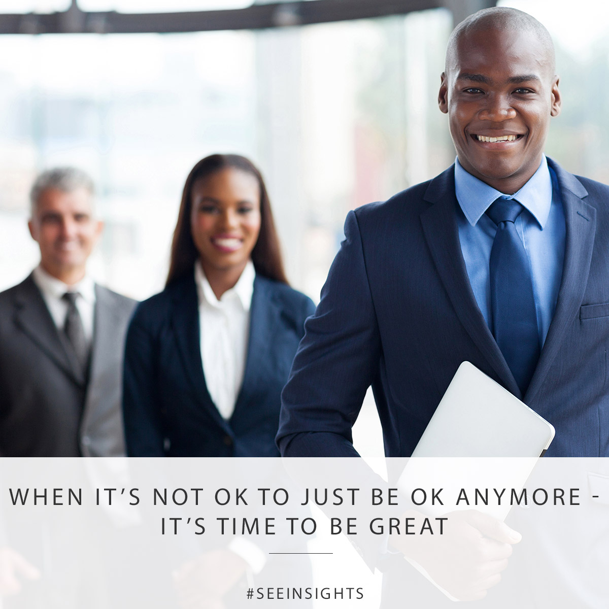 When It's Not OK to Just Be OK Anymore – It's Time to be Great