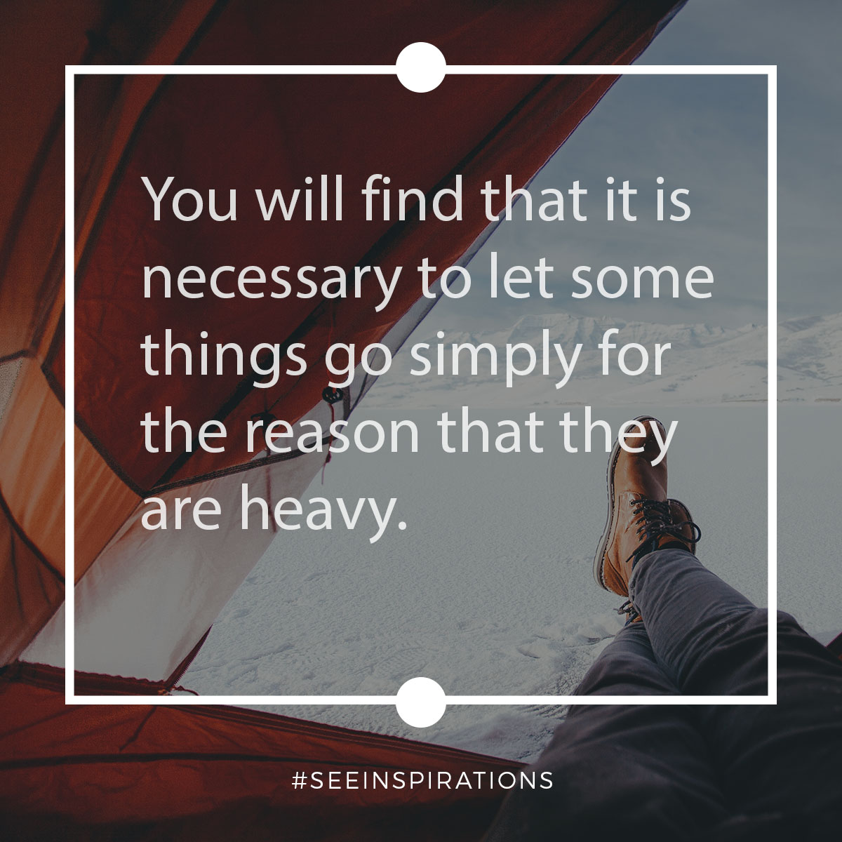 You will find that it is necessary to let some things go simply for the reason that they are heavy.