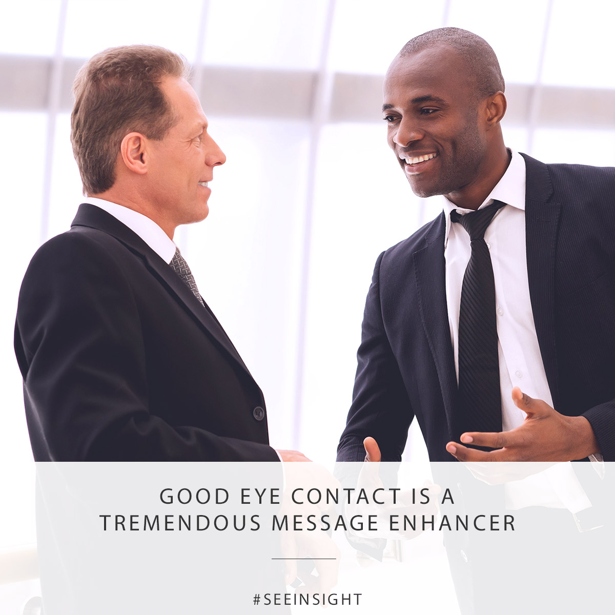 GOOD EYE CONTACT IS A TREMENDOUS MESSAGE ENHANCER